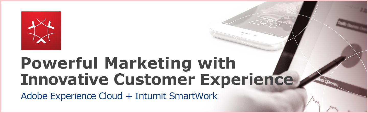 Powerful Marketing with Innovative Customer Experience using Adobe Experience Cloud + Intumit SmartRobot